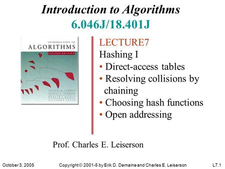 Introduction to Algorithms 6.046J/18.401J LECTURE7 Hashing I Direct-access tables Resolving collisions by chaining Choosing hash functions Open addressing.