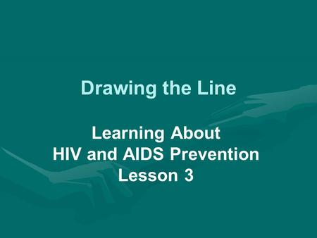 Drawing the Line Learning About HIV and AIDS Prevention Lesson 3.