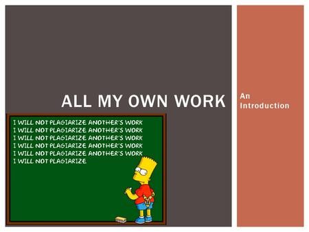 "An Introduction ALL MY OWN WORK.  ""All My Own Work is a program designed to help HSC students to follow the principles and practices of good scholarship."