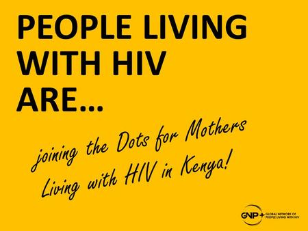 PEOPLE LIVING WITH HIV ARE… joining the Dots for Mothers Living with HIV in Kenya!