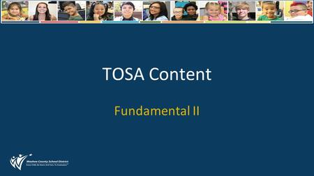 TOSA Content Fundamental II. TOSA AGENDA Content for TOSAs Pink Wednesday Material Planning time.