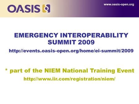 EMERGENCY INTEROPERABILITY SUMMIT 2009  * part of the NIEM National Training Event
