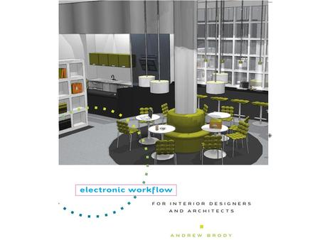 Electronic Workflow for Interior Designers and Architects Andrew Brody.
