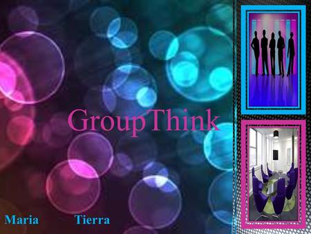 GroupThink Maria Tierra. What is Group Think?  A form of faulty decision making in cohesive groups in which there is insufficient thinking.