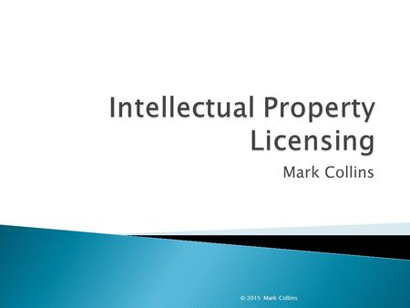 Mark Collins © 2015 Mark Collins.  Original, invented, creative, unique  Patents ◦ Protected through registration  Copyright ◦ Protected through litigation.