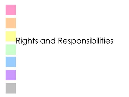 Rights and Responsibilities. You have the right to a home, and the responsibility to keep that home nice.