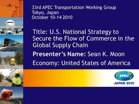 Title: U.S. National Strategy to Secure the Flow of Commerce in the Global Supply Chain Presenter's Name: Sean K. Moon Economy: United States of America.