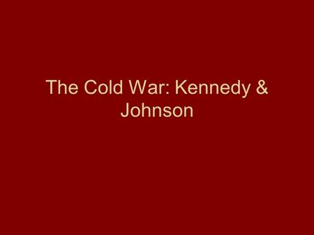 The Cold War: Kennedy & Johnson. Election of 1960 John F. Kennedy vs. Richard Nixon First televised debate Kennedy won election primarily because he was.