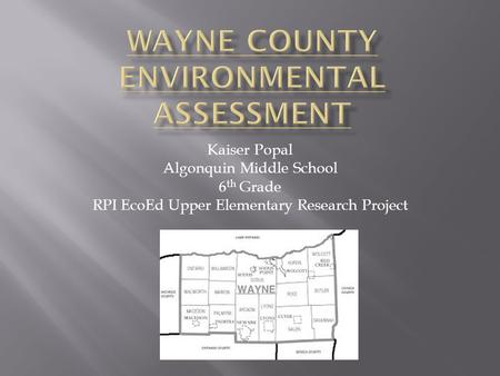 Kaiser Popal Algonquin Middle School 6 th Grade RPI EcoEd Upper Elementary Research Project.
