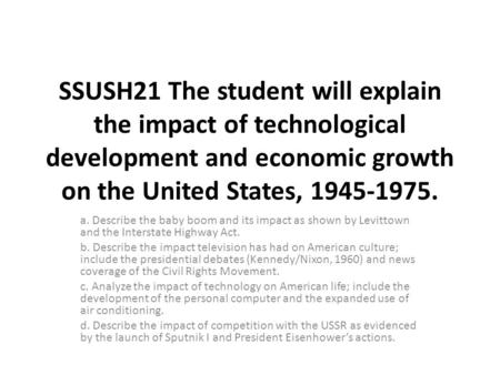 SSUSH21 The student will explain the impact of technological development and economic growth on the United States, 1945-1975. a. Describe the baby boom.