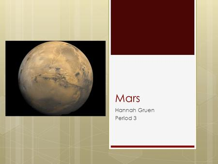 Mars Hannah Gruen Period 3. Name & Symbol  The name Mars came from the Roman god of war.  The symbol, which is the male symbol, represents the shield.