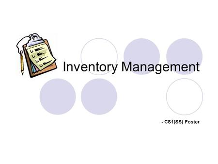 Inventory Management - CS1(SS) Foster. Learning Objectives Explore the inventory requirements and processes Discuss associated forms with issues to the.