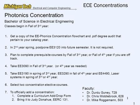 Electrical and Computer Engineering ECE Concentrations Photonics Concentration Bachelor of Science in Electrical Engineering Classes begin in Fall of 3.