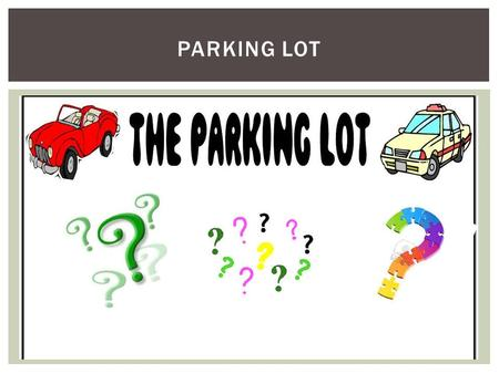 Parking lot Upon entering everyone received a Sticky Note. The presentation is limited to only 20 minutes but if there are any additional questions afterwards,
