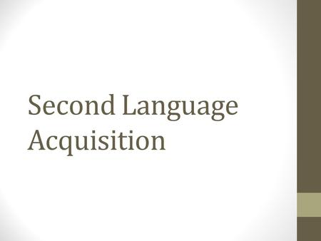 Second Language Acquisition. Objectives explain expected stages and patterns of language development as related to first and second language acquisition.