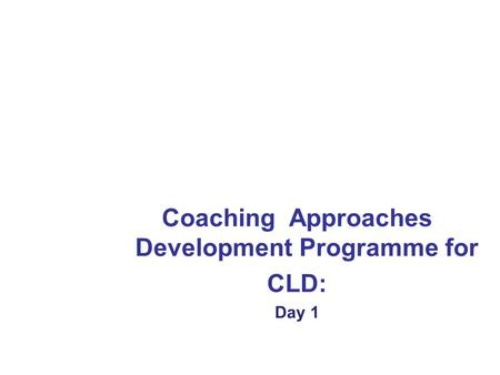 Coaching Approaches Development Programme for CLD: Day 1.