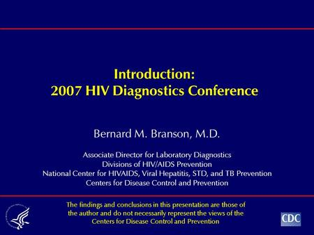 Bernard M. Branson, M.D. Associate Director for Laboratory Diagnostics Divisions of HIV/AIDS Prevention National Center for HIVAIDS, Viral Hepatitis, STD,