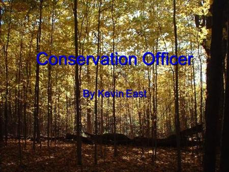 Conservation Officer By Kevin East. About the job Conservation officers also called fish and game wardens or wildlife enforcement officer. A conservation.