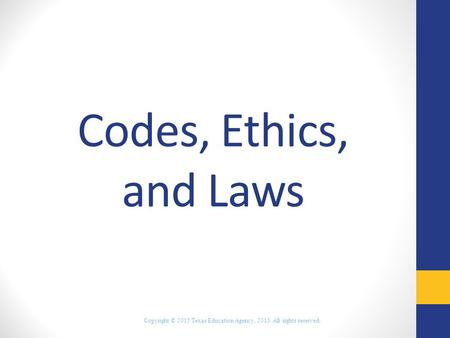 Codes, Ethics, and Laws Copyright © 2015 Texas Education Agency, 2015. All rights reserved.