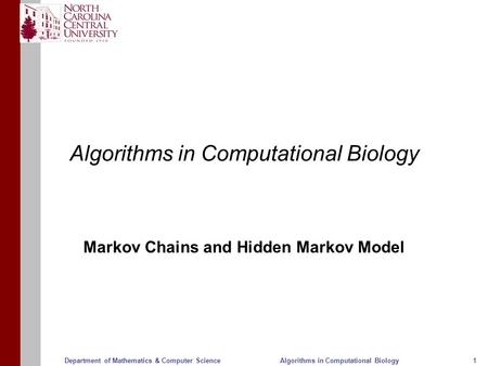 Algorithms in Computational Biology11Department of Mathematics & Computer Science Algorithms in Computational Biology Markov Chains and Hidden Markov Model.