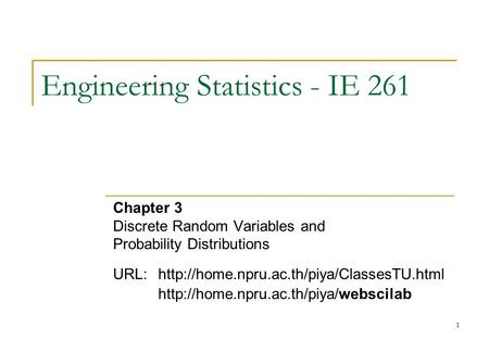 1 Engineering Statistics - IE 261 Chapter 3 Discrete Random Variables and Probability Distributions URL: