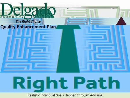 The Right Choice Quality Enhancement Plan Realistic Individual Goals Happen Through Advising.