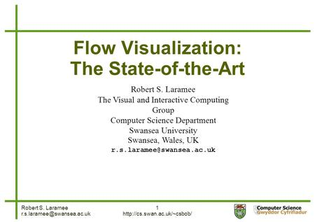 Robert S. Laramee 1  Flow Visualization: The State-of-the-Art Robert S. Laramee The Visual and Interactive.
