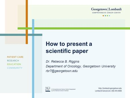 How to present a scientific paper Dr. Rebecca B. Riggins Department of Oncology, Georgetown University