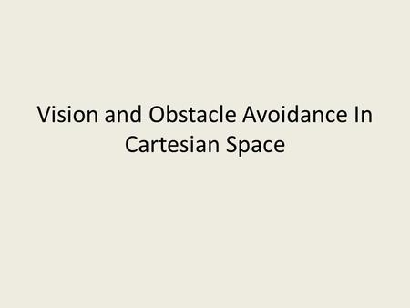 Vision and Obstacle Avoidance In Cartesian Space.