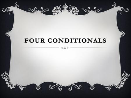 FOURCONDITIONALS FOUR CONDITIONALS. HYPOTETICAL PERIODS: HYPOTETICAL PERIODS: Real conditionals Unreal conditionals Type zero First type Second type Third.