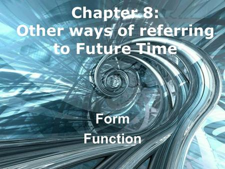 Chapter 8: Other ways of referring to Future Time Form Function.
