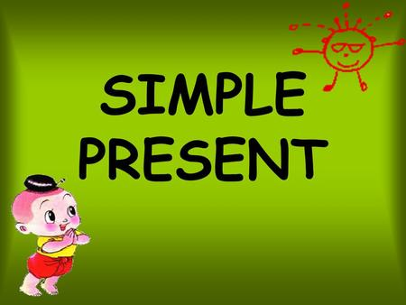 SIMPLE PRESENT. The simple present expresses an action in the present taking place once, never or several times. It is also used for actions that take.