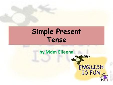 Simple Present Tense by Mdm Elieena. FORM [VERB] + s/es in third person Examples: You speak English. Do you speak English? You do not speak English.