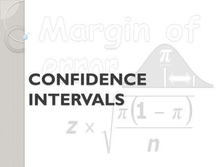 CONFIDENCE INTERVALS. Types of Estimates Even when samples are taken using proper sampling techniques, there is still room for sampling error. Statistics.