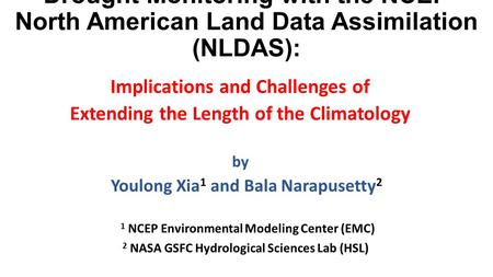 Drought Monitoring with the NCEP North American Land Data Assimilation (NLDAS): Implications and Challenges of Extending the Length of the Climatology.