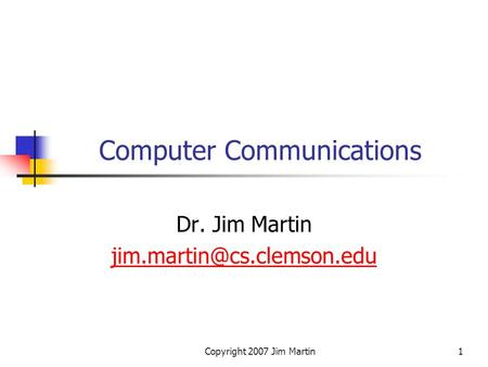 Copyright 2007 Jim Martin1 Computer Communications Dr. Jim Martin