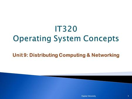 Unit 9: Distributing Computing & Networking Kaplan University 1.