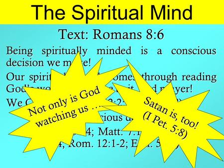 The Spiritual Mind Text: Romans 8:6 Being spiritually minded is a conscious decision we make! Our spiritual growth comes through reading God's word, obedience.