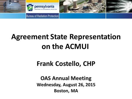 Agreement State Representation on the ACMUI Frank Costello, CHP OAS Annual Meeting Wednesday, August 26, 2015 Boston, MA.