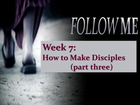 Week 7: How to Make Disciples (part three). Leaders are responsible to equip God's people for works of service.