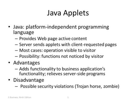 1 Java Applets Java: platform-independent programming language – Provides Web page active content – Server sends applets with client-requested pages –