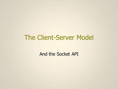 The Client-Server Model And the Socket API. Client-Server (1) The datagram service does not require cooperation between the peer applications but such.