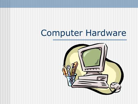 Computer Hardware. What is Hardware? Hardware is any part of a computer you can touch There are 2 categories: Inside the computer Peripherals connected.