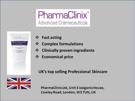  Fast acting  Complex formulations  Clinically proven ingredients  Economical price UK's top selling Professional Skincare PharmaClinix Ltd, Unit 3.