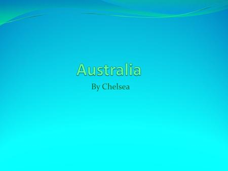 By Chelsea. Map of AUSTRAILIA HEMISPHERE(S) Australia is located in the southern Hemisphere.