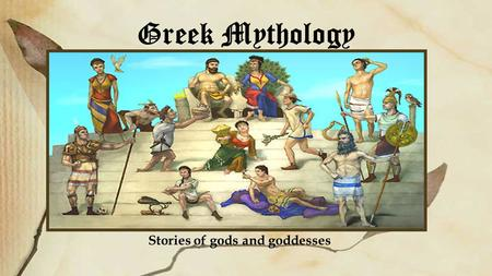 Greek Mythology Stories of gods and goddesses. What is mythology? Long ago, the Greeks and the Romans believed in the stories we now call myths. These.