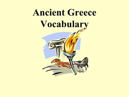 Ancient Greece Vocabulary. Polis City-state; a central city and the surrounding area it rules.