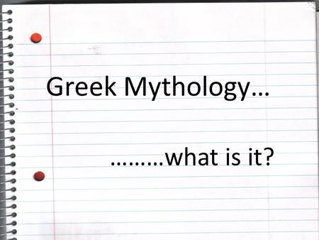 Greek Mythology… ………what is it? What is mythology?  Some people use the word myth to mean fake, but…  Mythology is the study of stories that were used.