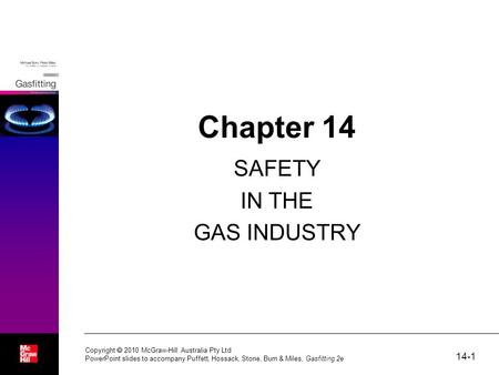 14-1 Copyright  2010 McGraw-Hill Australia Pty Ltd PowerPoint slides to accompany Puffett, Hossack, Stone, Burn & Miles, Gasfitting 2e Chapter 14 SAFETY.