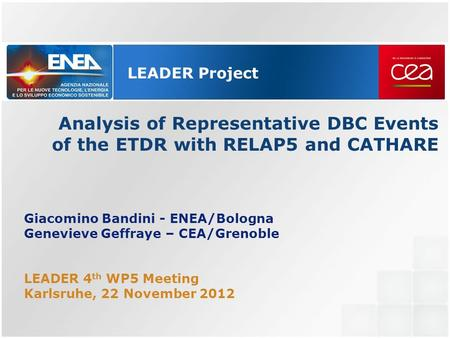 LEADER Project Analysis of Representative DBC Events of the ETDR with RELAP5 and CATHARE Giacomino Bandini - ENEA/Bologna Genevieve Geffraye – CEA/Grenoble.